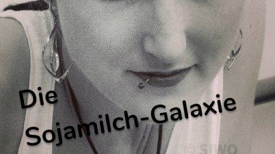 Die Sojamilch-Galaxie Exklusiv in meinem neuen Roman